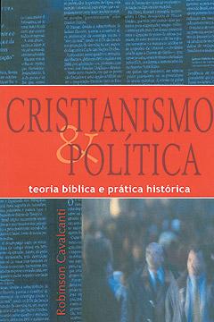 Cristianismo e Política -- Teoria bíblica e prática histórica