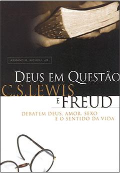 Deus em Questão -- C.S. Lewis e Freud debatem Deus, amor, sexo e o sentido da vida