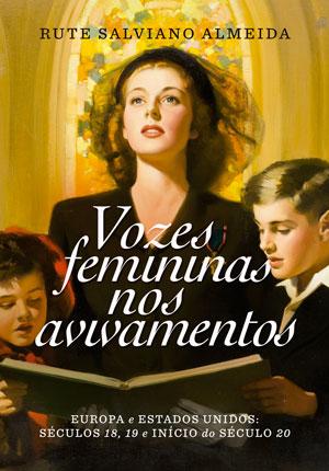 Vozes Femininas nos Avivamentos -- Europa e Estados Unidos: séculos 18, 19 e início do século 20