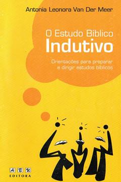 O Estudo Bíblico Indutivo -- Orientações para preparar e dirigir estudos bíblicos