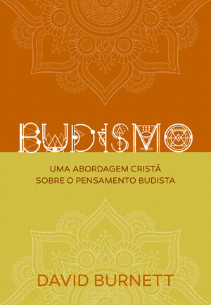 Budismo -- Uma Abordagem Cristã sobre o Pensamento Budista