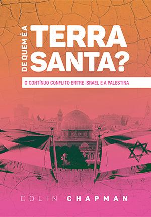 De Quem é a Terra Santa? -- O contínuo conflito entre Israel e a Palestina