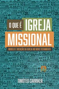 O Que é Igreja Missional -- Modelo e Vocação da Igreja no Novo Testamento