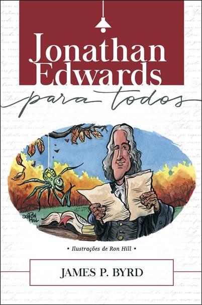 Jonathan Edwards Para Todos -- SÉRIE GRANDES TEÓLOGOS PARA TODOS