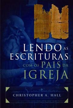 Lendo as Escrituras com os Pais da Igreja (2ª edição) --