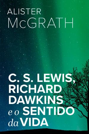 C. S. Lewis, Richard Dawkins e o Sentido da Vida --