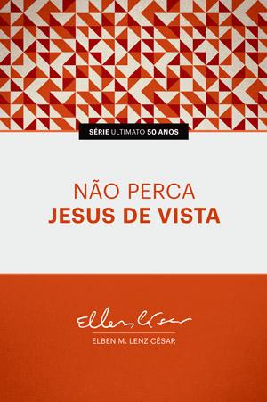 Não Perca Jesus de Vista -- SÉRIE ULTIMATO 50 ANOS