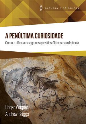 A Penúltima Curiosidade -- Como a ciência navega nas questões últimas da existência