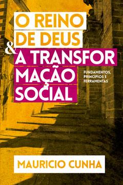 O Reino de Deus e a Transformação Social -- Fundamentos, Princípios e Ferramentas