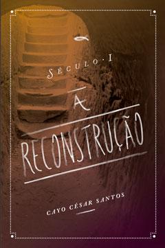 Século I - A Reconstrução --