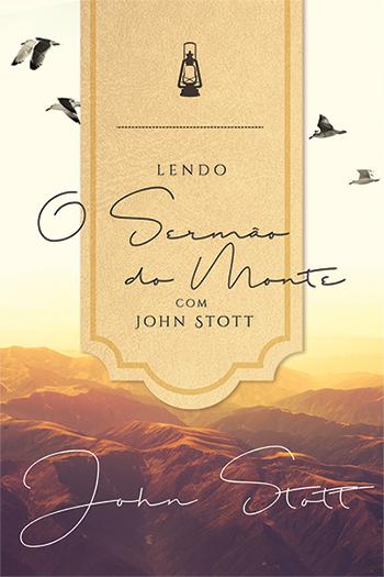 Lendo o Sermão do Monte com John Stott -- SÉRIE     LENDO A BÍBLIA COM JOHN STOTT