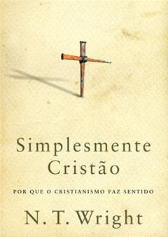 Simplesmente Cristão -- Por que o cristianismo faz sentido