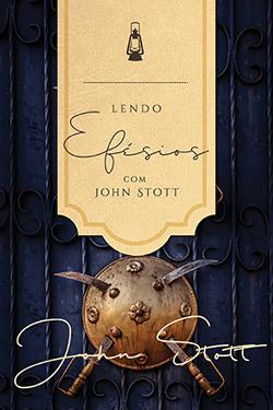 Lendo Efésios com John Stott -- SÉRIE  |  LENDO A BÍBLIA COM JOHN STOTT