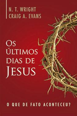 Os Últimos Dias de Jesus -- O que de fato aconteceu?
