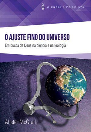 O Ajuste Fino do Universo -- Em busca de Deus na ciência e na teologia