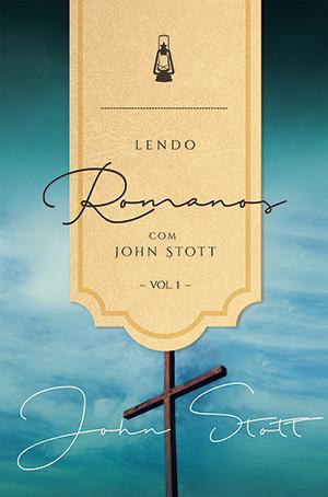 Lendo Romanos com John Stott - Vol. 1 -- SÉRIE  |  LENDO A BÍBLIA COM JOHN STOTT
