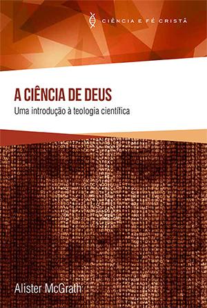 A Ciência de Deus -- Uma Introdução à Teologia Científica