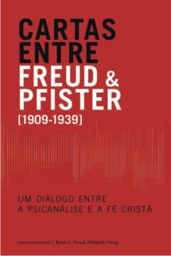 Cartas Entre Freud e Pfister -- Um diálogo entre a psicanálise e a fé cristã