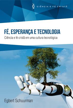 Fé, Esperança e Tecnologia -- Ciência e fé cristã em uma cultura tecnológica