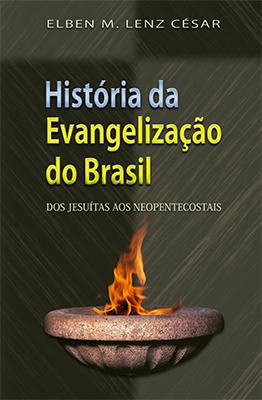 História da Evangelização do Brasil -- Dos jesuítas aos neopentecostais