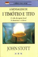 A Mensagem de 1 Timóteo e Tito -- A vida da igreja local