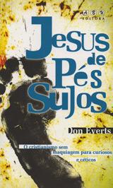 Jesus de Pés Sujos -- O cristianismo sem maquiagens para curiosos e céticos