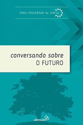 Conversando sobre o Futuro -- SÉRIE  |  PARA CONVERSAR NA IGREJA