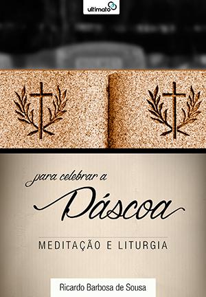 Para Celebrar a Páscoa [Grátis] -- Meditação e Liturgia