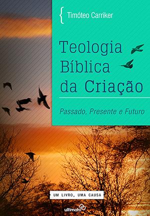Teologia Bíblica da Criação [Grátis] -- Passado, Presente e Futuro