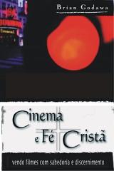 Cinema e Fé Cristã -- Vendo filmes com sabedoria e discernimento