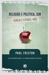 Religião e Política, sim; Igreja e Estado, não -- Os evangélicos e a participação política