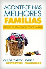 Acontece nas Melhores Famílias -- Famílias da Bíblia a Luz da Terapia Familiar