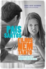 Pais Santos, Filhos Nem Tanto -- A trajetória de um pai segundo o coração de Deus