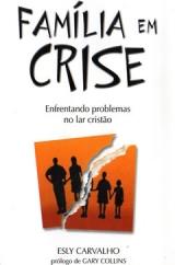 Família em Crise -- Enfrentando problemas no lar cristão