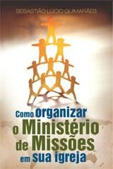 Como Organizar o Ministério de Missões em Sua Igreja --