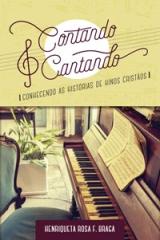 Contando e Cantando -- Conhecendo as Histórias de Hinos Cristãos