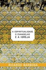 A Espiritualidade, o Evangelho e a Igreja --