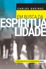 Em Busca da Espiritualidade -- O mercado da fé e o evangelho da graça