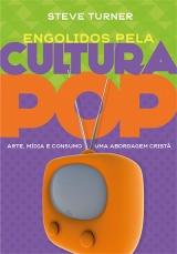 Engolidos Pela Cultura Pop -- Arte, mídia, e consumo: uma abordagem cristã