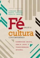 Fé Cristã e Cultura Contemporânea -- Cosmovisão cristã, igreja local e transformação integral