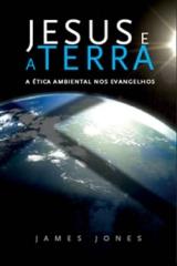 Jesus e a Terra -- A ética ambiental nos Evangelhos