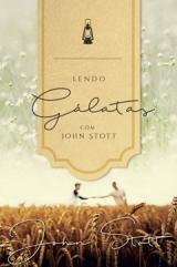 Lendo Gálatas com John Stott -- SÉRIE | LENDO A BÍBLIA COM JOHN STOTT