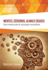 Mentes, Cérebros, Almas e Deuses -- Uma conversa sobre fé, psicologia e neurociência