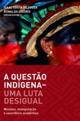 A Questão Indígena -- Uma Luta Desigual -- Missões, manipulação e sacerdócio acadêmico