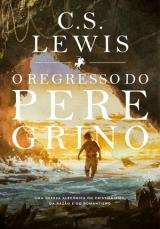 O Regresso do Peregrino -- Uma Defesa Alegórica do Cristianismo, da Razão e do Romantismo