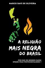 A Religião Mais Negra do Brasil -- Por que os negros fazem opção pelo pentecostalismo?