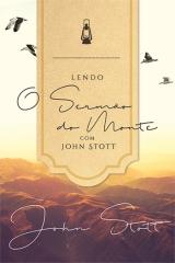 Lendo o Sermão do Monte com John Stott -- SÉRIE  |  LENDO A BÍBLIA COM JOHN STOTT