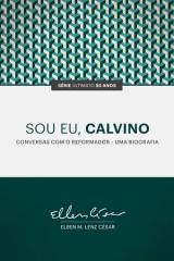 Sou Eu, Calvino -- Conversas com o Reformador - Uma Biografia  |  SÉRIE ULTIMATO 50 ANOS