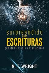 Surpreendido Pelas Escrituras -- Questões Atuais Desafiadoras
