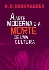 A Arte Moderna e a Morte de Uma Cultura --